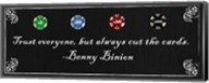 Trust everyone, but always cut the cards-Benny Binion Fine-Art Print