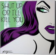 Shut Up or I'll Kill You Fine-Art Print