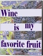 Wine is My Favorite Fruit Fine-Art Print