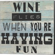 Wine Flies When You're Having Fun - square Fine-Art Print