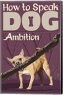 How to Speak Dog - Ambition Fine-Art Print