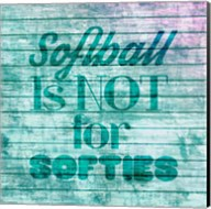 Softball is Not for Softies - Teal White Fine-Art Print