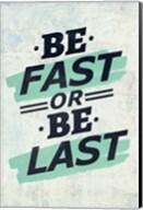 Be Fast or Be Last Fine-Art Print