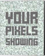 Your Pixels Showing Fine-Art Print