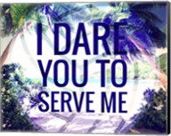 I Dare You to Serve Me Fine-Art Print