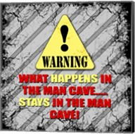 Warning Man Cave What Happens Stays Fine-Art Print