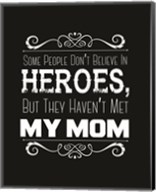 Some People Don't Believe in Heroes Mom Black Fine-Art Print