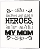 Some People Don't Believe in Heroes Mom White Fine-Art Print