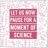 Let Us Now Pause For A Moment of Science - Pink Fine-Art Print