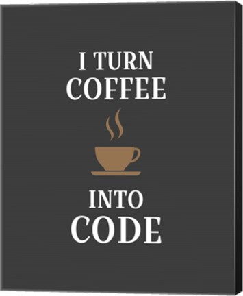 Framed I Turn Coffee Into Code - Coffee Cup Gray Background Print