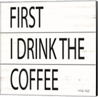 First I Drink the Coffee Fine-Art Print