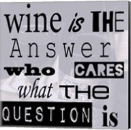 Wine is the Answer Who Cares What the Question Is Fine-Art Print