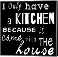 I Only Have a Kitchen Because it Came With the House - black background Fine-Art Print
