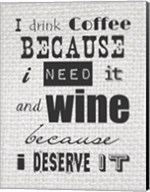 I Drink Coffee Because I Need It and Wine Because I Deserve It Fine-Art Print