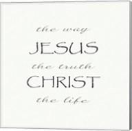 The Way, the Truth, the Life; Jesus Christ Fine-Art Print