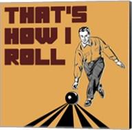 That's How I Roll - Man Fine-Art Print