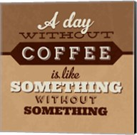 A Day Without Coffee Fine-Art Print