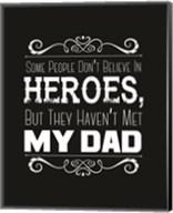 Some People Don't Believe in Heroes Dad Black Fine-Art Print