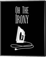 Oh The Irony - Black Fine-Art Print
