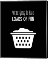 We're Going To Have Loads of Fun - Black Fine-Art Print