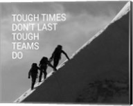 Tough Times Don't Last Mountain Climbing Team Black and White Fine-Art Print