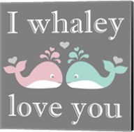 I Whaley Love You Fine-Art Print