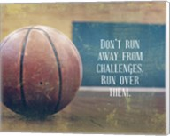 Don't Run Away From Challenges - Basketball Fine-Art Print