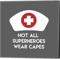 Not All Superheroes Wear Capes - Nurse Gray Fine-Art Print