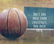 Don't Run Away From Challenges - Basketball Fine-Art Print